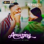 LYRICS: Pepenazi - AMAZING Lyrics