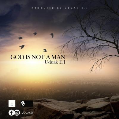 MP3 : Uduak EJ - God is Not a Man