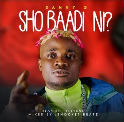 MUSIC: Danny S - Sho Baadi Ni Mp3