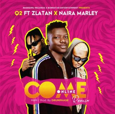 MP3 : Q2 - Come Online (Remix) ft. Zlatan & Naira Marley