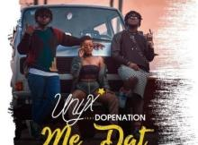 MP3 : Unyx - Me Dat ft. DopeNation