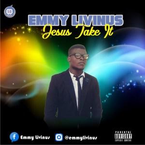 MP3 : Emmy Livinus - Jesus Take It