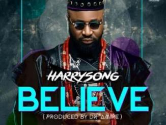 Harrysong - Believe (Prod. Dr Amir)