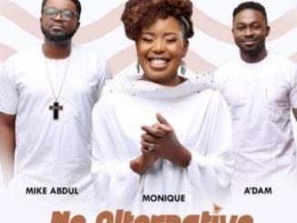 MP3: MoniQue - No Alternative ft. A'dam x Mike Abdul