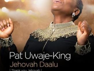MP3: Pat Uwaje-King - Jehovah Daalu (Thank You Jehovah)