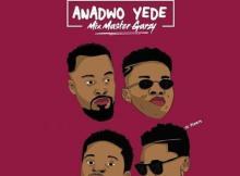 MP3 : Mix Master Garzy - Anadwo Yede ft KiDi x Kuami Eugene