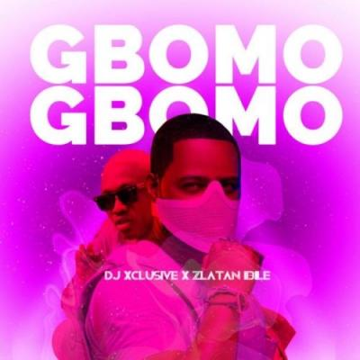 DJ Xclusive X Zlatan - Gbomo Gbomo