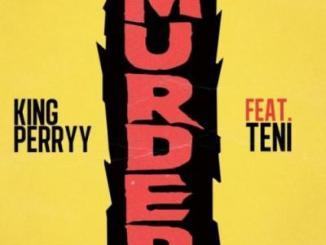 Lyrics: King Perryy - Murder ft. Teni
