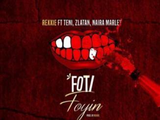Lyrics: Rexxie - Foti Foyin ft Zlatan x Teni x Naira Marley