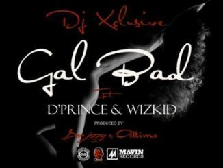MP3: DJ Xclusive Ft. D'Prince x Wizkid - Gal Bad (Prod. By Don Jazzy X Altims)