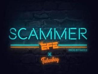 MP3: Efe - Scammer ft Tulenkey