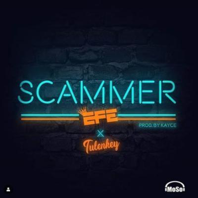 MP3: Efe - Scammer ft Tulenkey