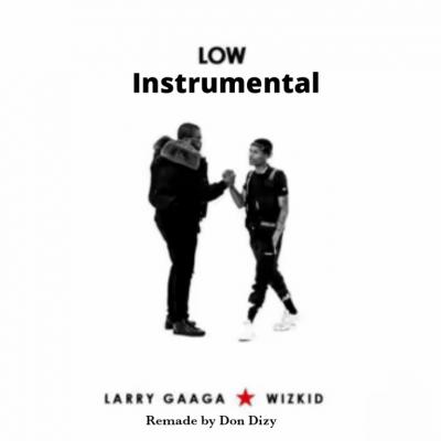 Instrumental: Larry Gaga Ft. Wizkid - Low (Remake Don Dizy)
