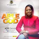 VIDEO: Gift Dennis - Able God