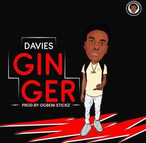 MP3: Davies - Ginger (Prod. Ogbeni Stickz)