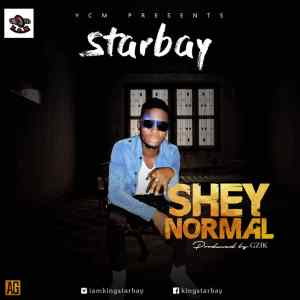 MP3: Starbay - Shey Normal (Prod. GZIK)