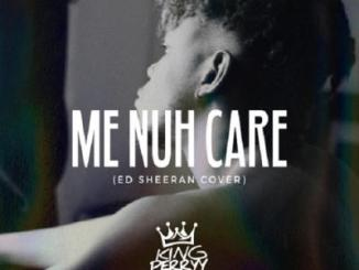 MP3: King Perryy - Me Nuh Care (Ed Sheeran Cover)