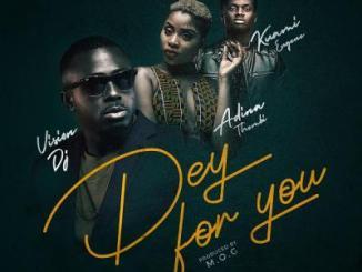 MP3: Vision DJ - Dey For You Ft Kuami Eugene X Adina