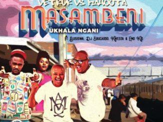 MP3: DJ Vetkuk X Mahoota - Masambeni (Ukhala Ngani) Ft Busiswa, Kwesta, Sbucardo Da DJ, Emo Kid