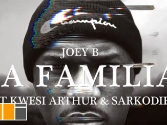 VIDEO: Joey B – La Familia Ft. Sarkodie, Kwesi Arthur