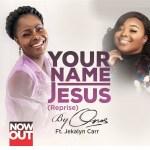 MP3: Onos Ariyo – Your Name Jesus (Reprise) Ft Jekalyn Carr
