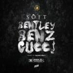 MP3: Soft – Bentley Benz & Gucci
