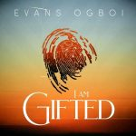 MP3: Evans Ogboi – I Am Gifted