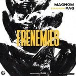 MP3: Magnom – Frenemies ft. Paq