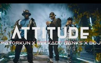 VIDEO: Attitude - Higher Your Body Ft. Mayorkun x Reekado Banks, BOJ
