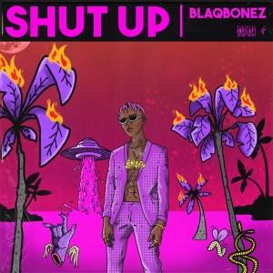 MP3: Blaqbonez - Shut Up
