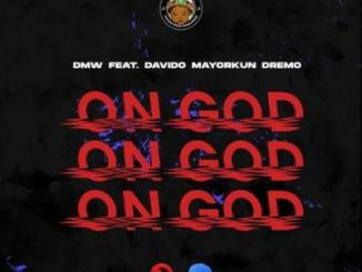 Lyrics: DMW - On God ft. Davido x Mayorkun x Dremo