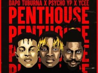 MP3: Dapo Tuburna - Penthouse Ft. Ycee x Psycho YP
