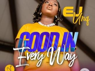 MP3: EJ Unq - Good In Every Way
