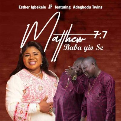 VIDEO: Esther Igbekele ft. Adegbodu Twins - Mathew 7:7 Baba Yio Se