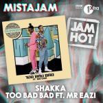 MP3: Shakka - Too Bad Bad Ft. Mr Eazi