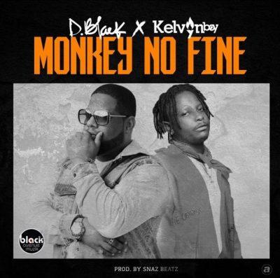 MP3: D-Black - Monkey No Fine Ft. Kelvyn Boy