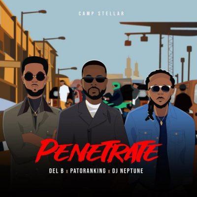 MP3: Del B - Penetrate Ft. Patoranking x DJ Neptune