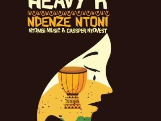 MP3: Heavy-K - Ndenze Ntoni Ft. Cassper Nyovest x Ntombi Music