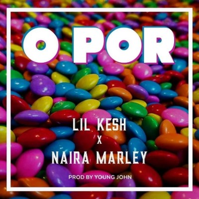 MP3: Lil Kesh Ft. Naira Marley - O Por