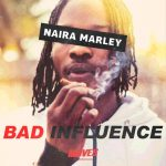 MP3: Naira Marley - Bad Influence