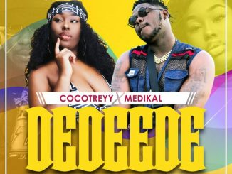 MP3: Cocotreyy - Dedeede Ft. Medikal