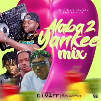 MIXTAPE: Dj Maff - Alaba 2 Yankee Mix