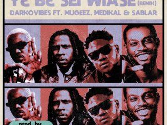 MP3: Darkovibes - Y3 B3 Sei Wiase (Remix) Ft. Mugeez, Medikal, Sablar