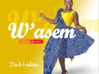 VIDEO: Diana Hamilton - W'ASEM (Your Word)