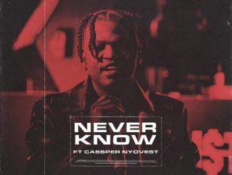 MP3: Focalistic - Never Know Ft. Cassper Nyovest