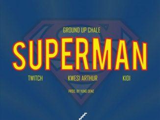 MP3: Ground Up Chale - Superman Ft. Kwesi Arthur, KiDi x Twitch