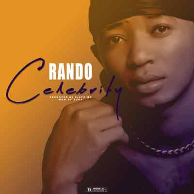 MP3: Rando - Celebrity (Prod. By PjayDino) (M&M. By Suka Sound)