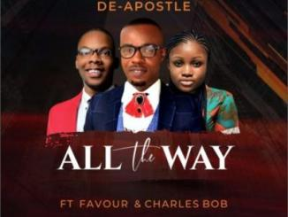 MP3: De-Apostle - All The Way Ft. Charles Bob X Favour Amanze