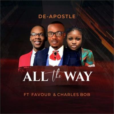 MP3: De-Apostle - All The Way Ft. Charles Bob X Favour Amanze