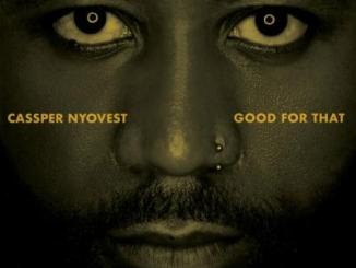 MP3: Cassper Nyovest - Good For That